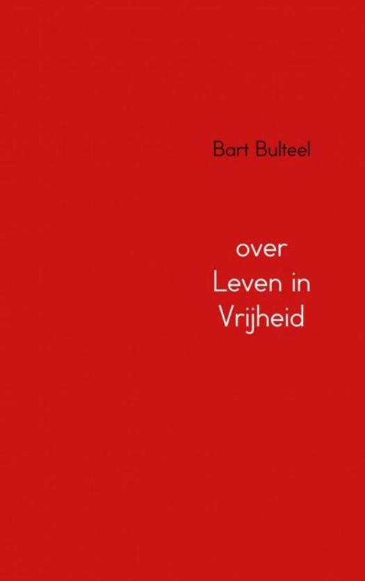 over leven in vrijheid Bart Bulteel